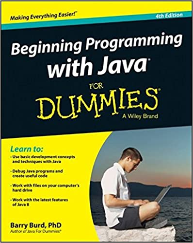 Beginning Programming with Java For Dummies. 4th Edition by Barry Burd