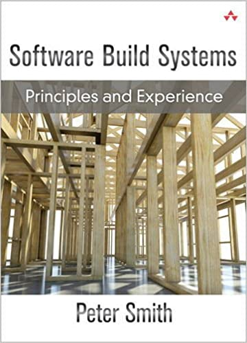 Software Build Systems: Principles and Experience by Peter Smith