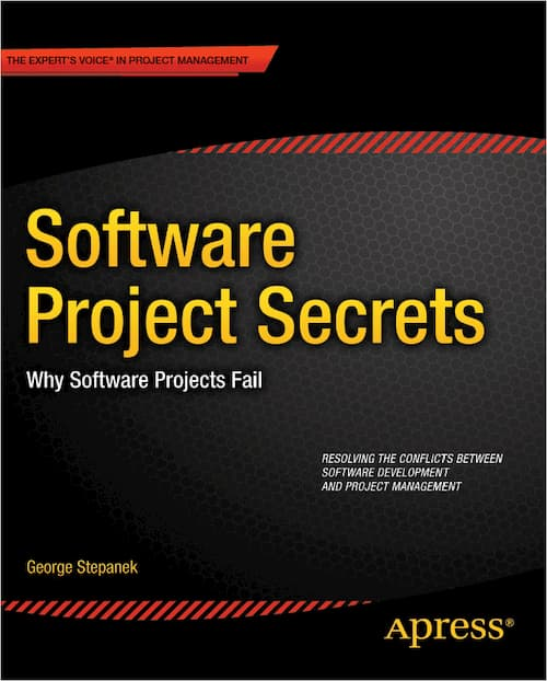 Software Project Secrets: Why Software Projects Fail by George Stepanek