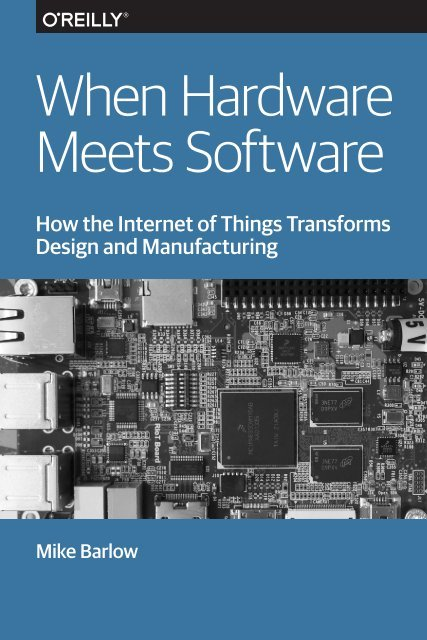 When Hardware Meets Software: How the Internet of Things Transforms Design and Manufacturing by Mike Barlow