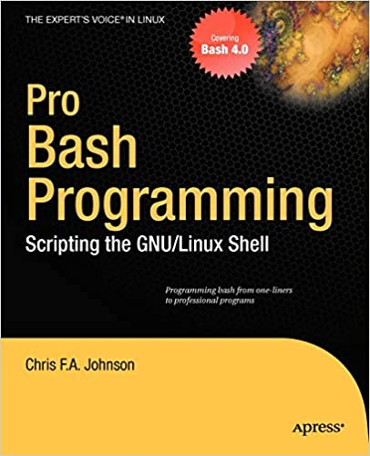 Pro Bash Programming: Scripting the Linux Shell by Chris F.A. Johnson