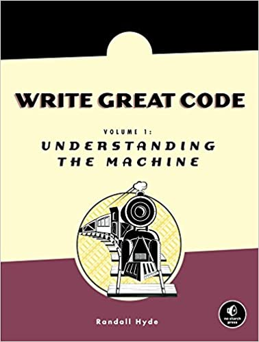 Write Great Code: Volume 1: Understanding the Machine by Randall Hyde