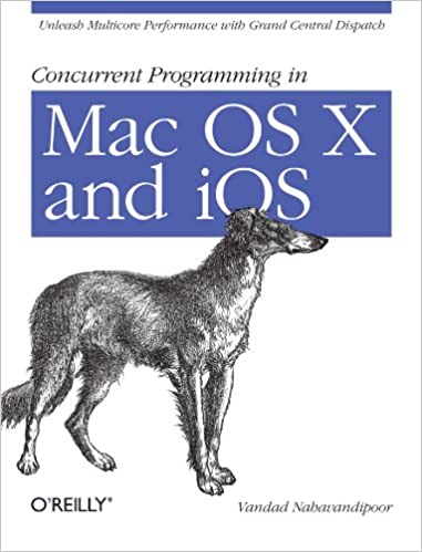 Concurrent Programming in Mac OS X and iOS: Unleash Multicore Performance with Grand Central Dispatch by Vandad Nahavandipoor