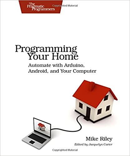 Programming Your Home: Automate With Arduino, Android, and Your Computer