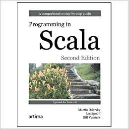 Programming in Scala, 2nd edition by Martin Odersky, Lex Spoon, Bill Venners