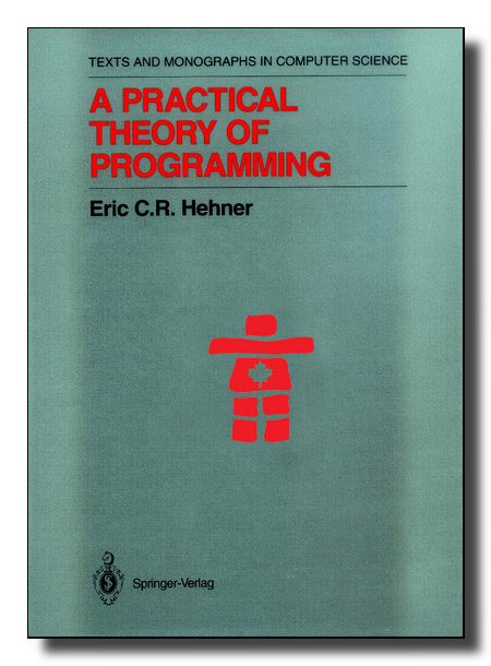 A Practical Theory of Programming, 1993, Eric C.R. Hehner