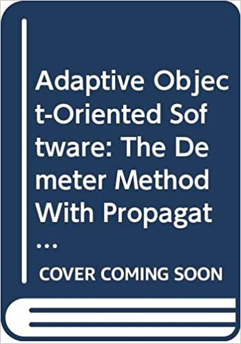 Adaptive Object-Oriented Software: The Demeter Method with Propagation Patterns, 1996, Karl Lieberherr