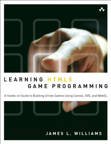 Learning HTML5 Game Programming: A Hands-on Guide to Building Online Games Using Canvas, SVG, and WebGL by Williams James L.