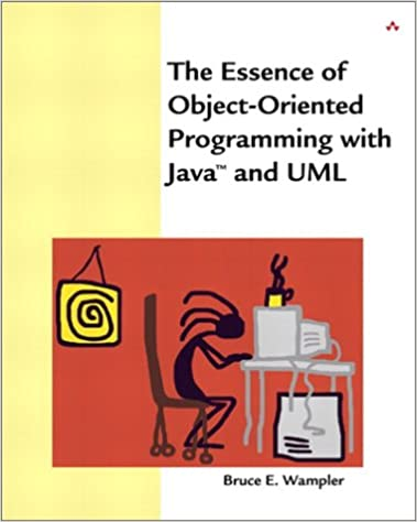 The Essence of Object-Oriented Programming with Java and UML by Bruce E. Wampler Ph.D.
