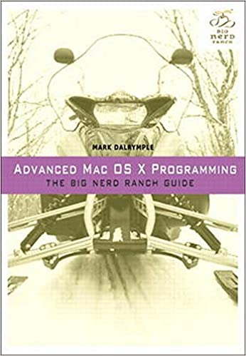 Advanced Mac OS X Programming: The Big Nerd Ranch Guide by Mark Dalrymple