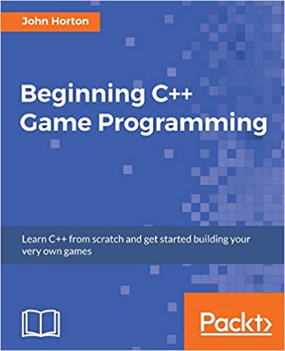 Beginning C++ Game Programming by John Horton
