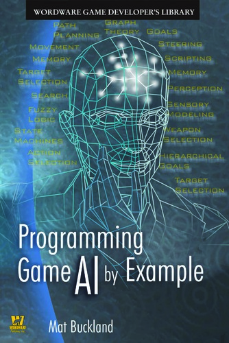 Programming Game AI by Example (Wordware Game Developers Library) by Mat Buckland