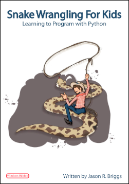 Snake Wrangling for Kids, Learning to Program with Python by Jason R. Briggs
