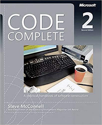 Code Complete: A Practical Handbook of Software Construction, Second Edition 2nd Edition by Steve McConnell