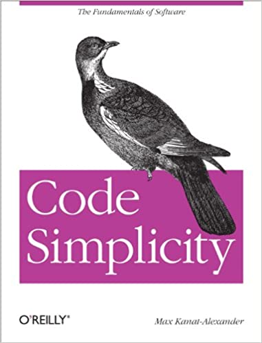 Code Simplicity: The Fundamentals of Software by Max Kanat-Alexander
